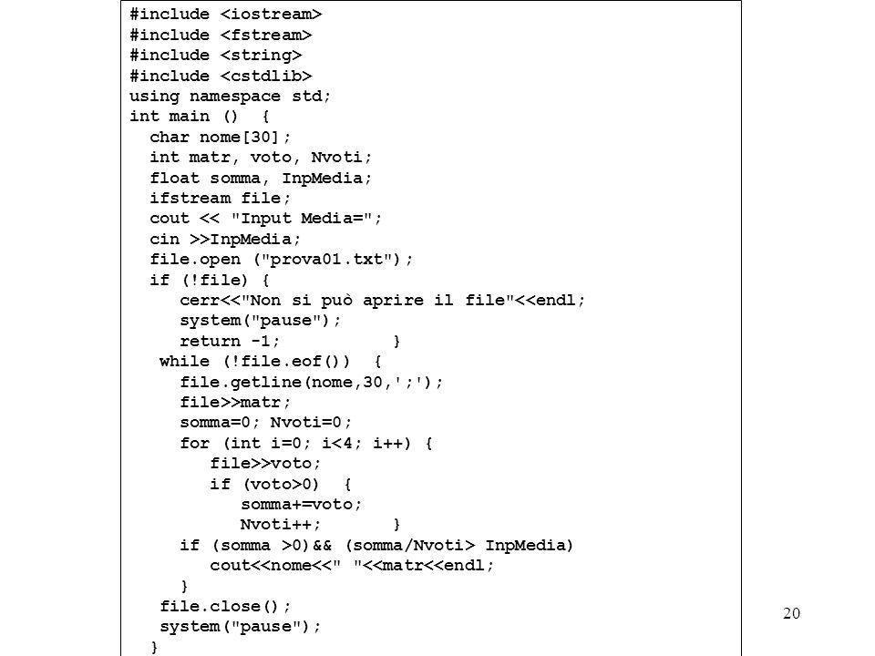 Programmazione Mod A - Cap 5 - prof. Burattini 20 #include using namespace std; int main () { char nome[30]; int matr, voto, Nvoti; float somma, InpMe