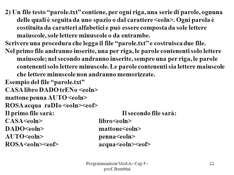 Programmazione Mod A - Cap 5 - prof. Burattini 22 2) Un file testo parole.txt contiene, per ogni riga, una serie di parole, ognuna delle quali è segui