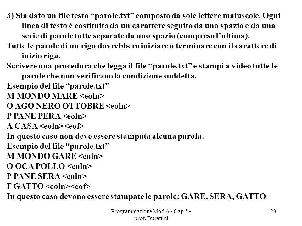Programmazione Mod A - Cap 5 - prof. Burattini 23 3) Sia dato un file testo parole.txt composto da sole lettere maiuscole. Ogni linea di testo è costi