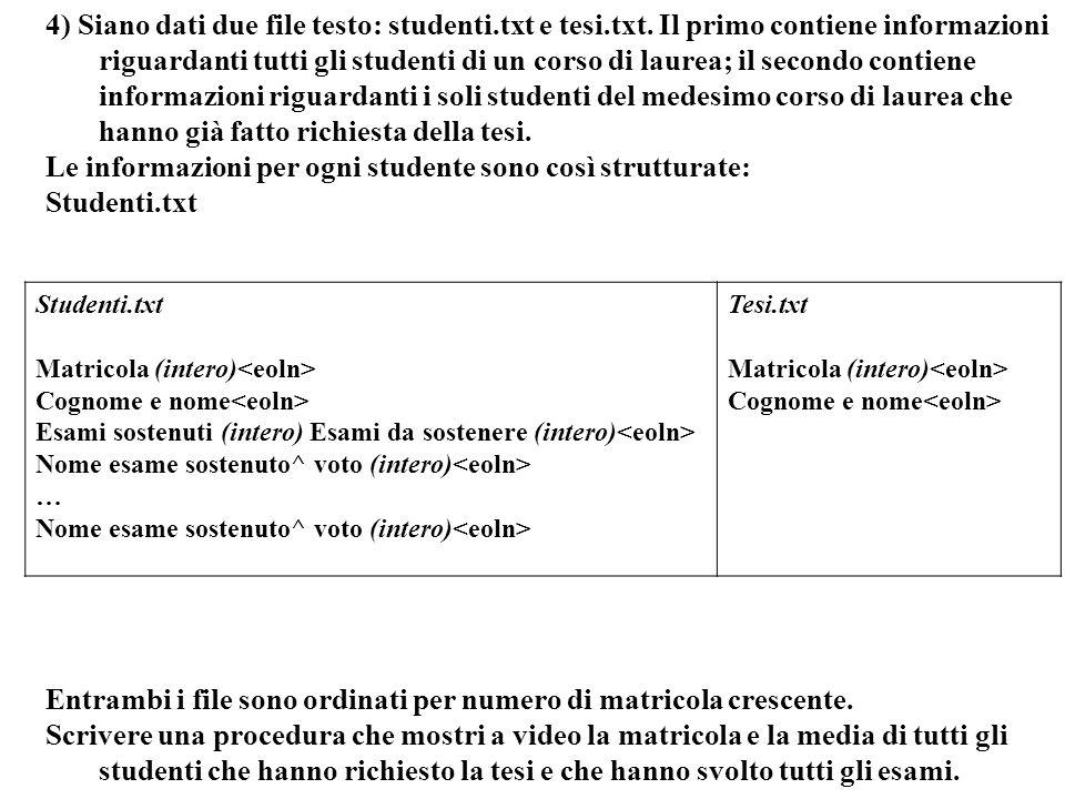 Programmazione Mod A - Cap 5 - prof. Burattini 24 4) Siano dati due file testo: studenti.txt e tesi.txt. Il primo contiene informazioni riguardanti tu