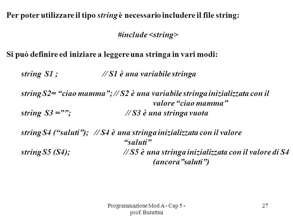 Programmazione Mod A - Cap 5 - prof. Burattini 27 Per poter utilizzare il tipo string è necessario includere il file string: #include Si può definire