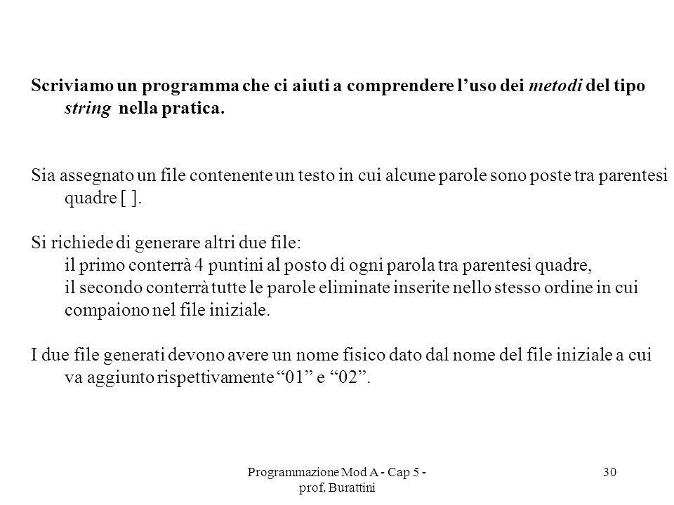 Programmazione Mod A - Cap 5 - prof. Burattini 30 Scriviamo un programma che ci aiuti a comprendere luso dei metodi del tipo string nella pratica. Sia