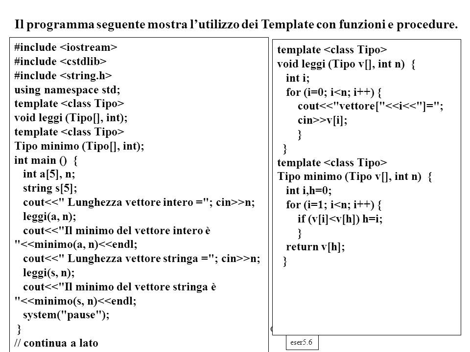 Programmazione Mod A - Cap 5 - prof. Burattini 39 Il programma seguente mostra lutilizzo dei Template con funzioni e procedure. #include using namespa