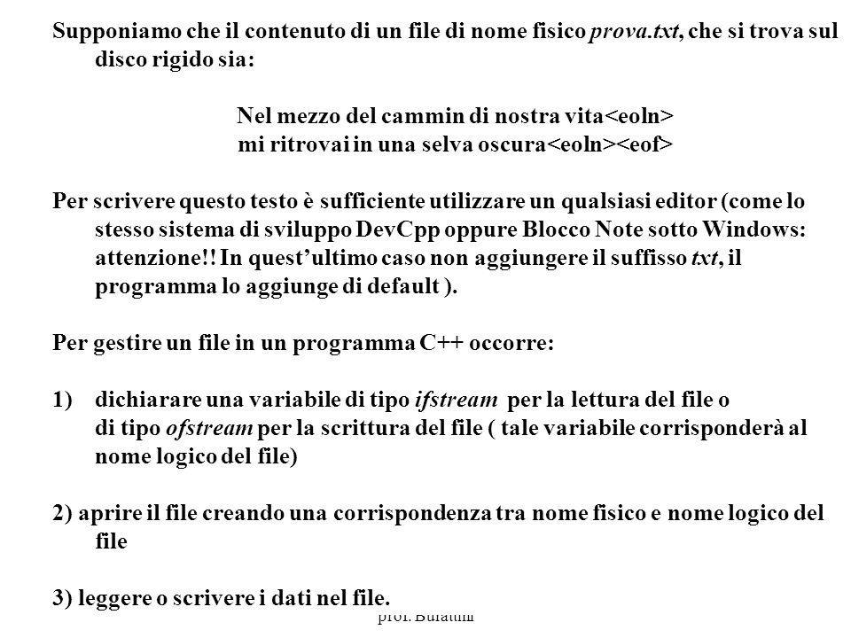 Programmazione Mod A - Cap 5 - prof. Burattini 6 Supponiamo che il contenuto di un file di nome fisico prova.txt, che si trova sul disco rigido sia: N