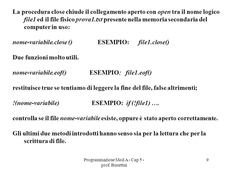 Programmazione Mod A - Cap 5 - prof. Burattini 9 La procedura close chiude il collegamento aperto con open tra il nome logico file1 ed il file fisico