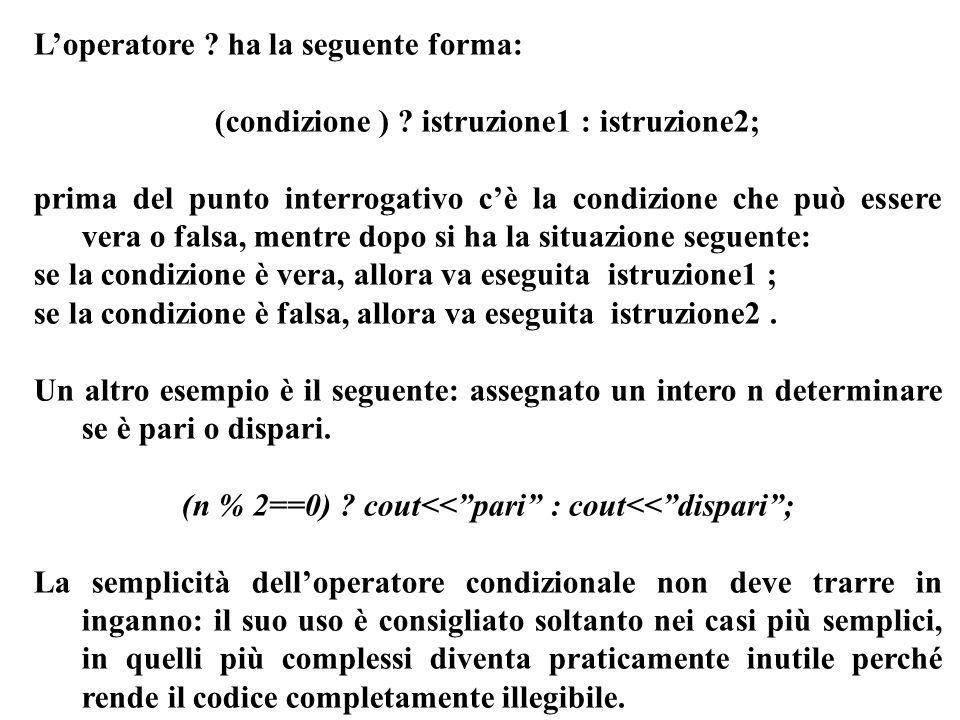 Programmazione Mod A - Cap 4 - prof. Burattini 10 Loperatore ? ha la seguente forma: (condizione ) ? istruzione1 : istruzione2; prima del punto interr