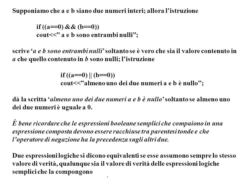 Programmazione Mod A - Cap 4 - prof. Burattini 12 Supponiamo che a e b siano due numeri interi; allora listruzione if ((a==0) && (b==0)) cout<< a e b