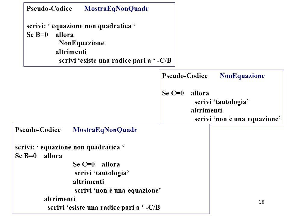 Programmazione Mod A - Cap 4 - prof. Burattini 18 Pseudo-CodiceMostraEqNonQuadr scrivi: equazione non quadratica Se B=0 allora NonEquazione altrimenti