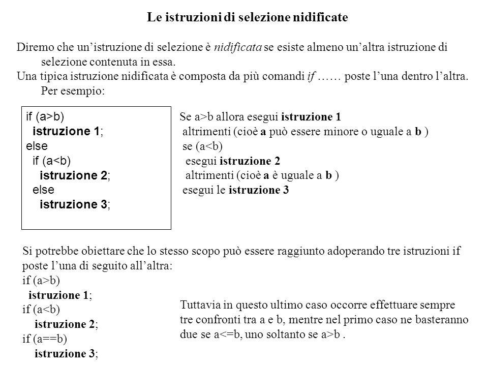 2 Le istruzioni di selezione nidificate Diremo che unistruzione di selezione è nidificata se esiste almeno unaltra istruzione di selezione contenuta i
