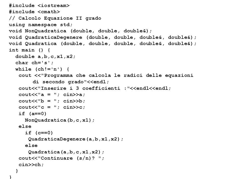 Programmazione Mod A - Cap 4 - prof. Burattini 21 #include // Calcolo Equazione II grado using namespace std; void NonQuadratica (double, double, doub