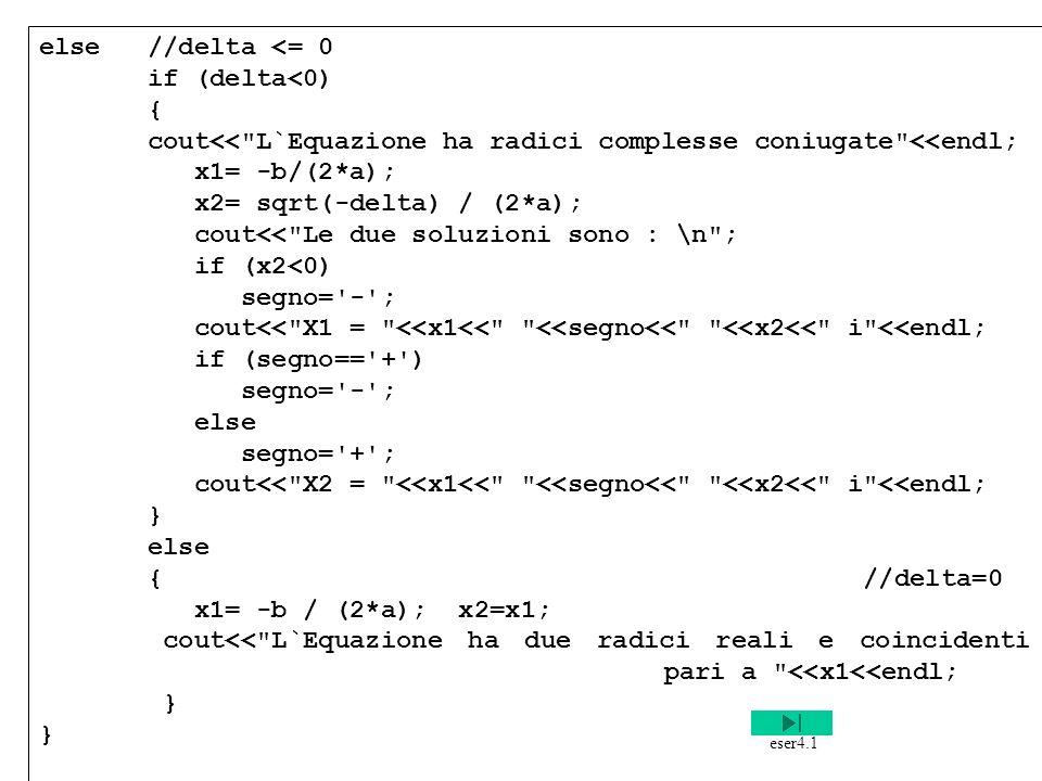 Programmazione Mod A - Cap 4 - prof. Burattini 25 else //delta <= 0 if (delta<0) { cout<<