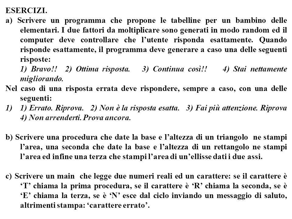 Programmazione Mod A - Cap 4 - prof. Burattini 33 ESERCIZI. a) Scrivere un programma che propone le tabelline per un bambino delle elementari. I due f