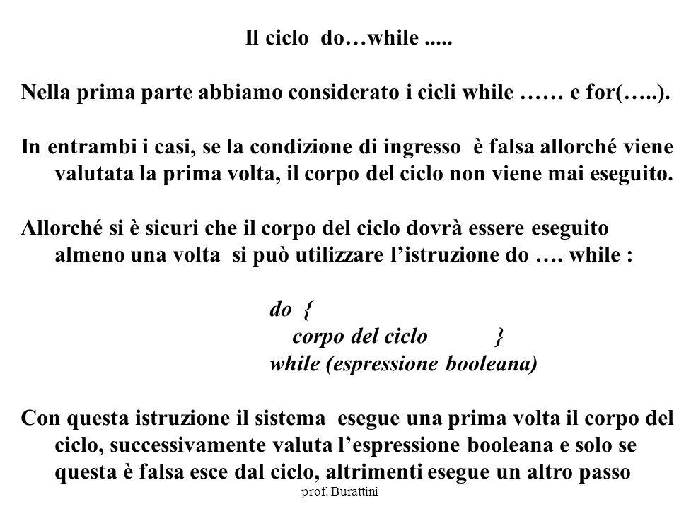 Programmazione Mod A - Cap 4 - prof. Burattini 34 Il ciclo do…while..... Nella prima parte abbiamo considerato i cicli while …… e for(…..). In entramb