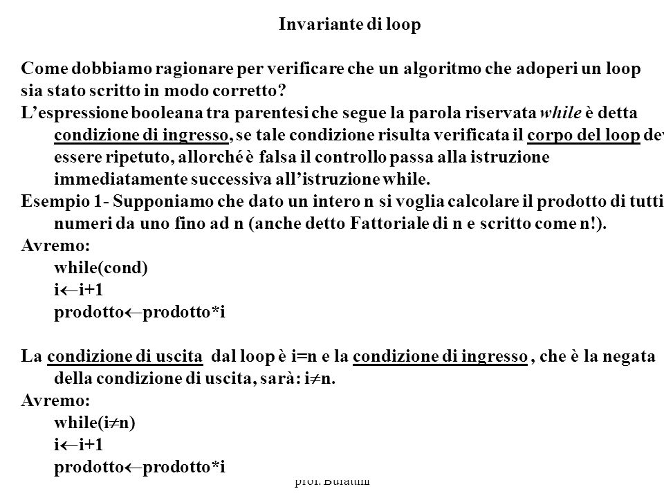 Programmazione Mod A - Cap 4 - prof. Burattini 36 Invariante di loop Come dobbiamo ragionare per verificare che un algoritmo che adoperi un loop sia s
