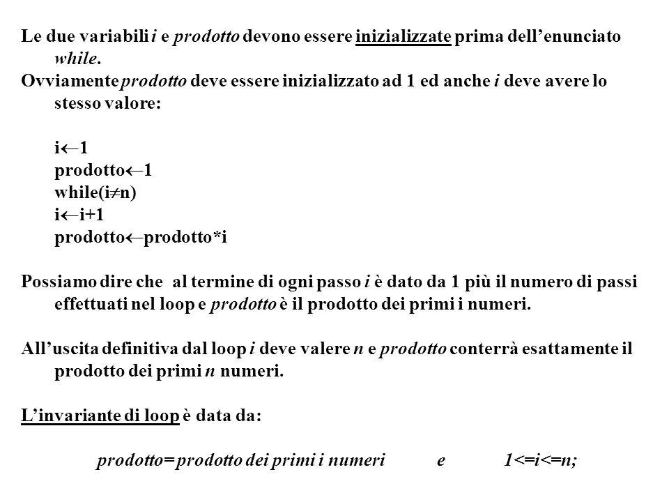 Programmazione Mod A - Cap 4 - prof. Burattini 37 Le due variabili i e prodotto devono essere inizializzate prima dellenunciato while. Ovviamente prod