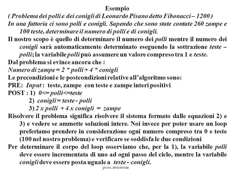 Programmazione Mod A - Cap 4 - prof. Burattini 38 Esempio ( Problema dei polli e dei conigli di Leonardo Pisano detto Fibonacci – 1200 ) In una fattor