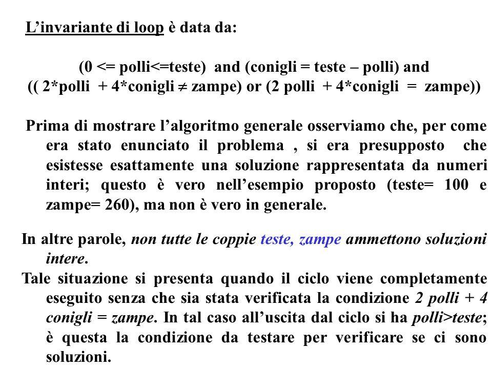 Programmazione Mod A - Cap 4 - prof. Burattini 40 Linvariante di loop è data da: (0 <= polli<=teste) and (conigli = teste – polli) and (( 2*polli + 4*