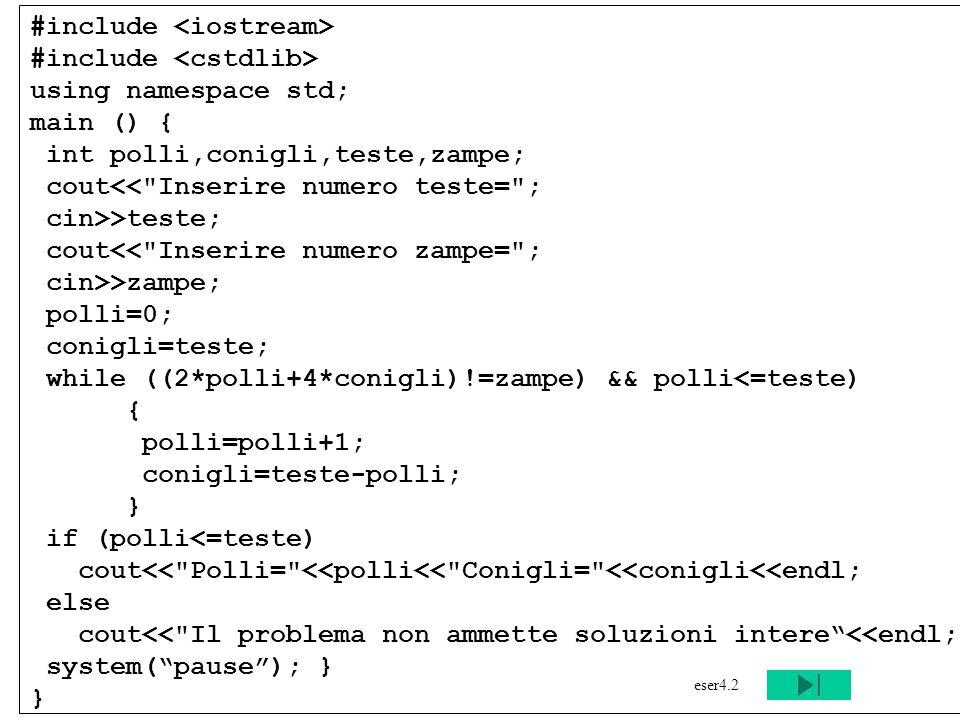 Programmazione Mod A - Cap 4 - prof. Burattini 42 #include using namespace std; main () { int polli,conigli,teste,zampe; cout<<