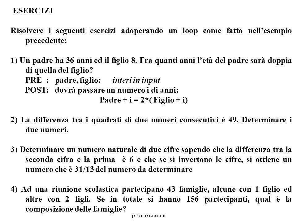Programmazione Mod A - Cap 4 - prof. Burattini 43 ESERCIZI Risolvere i seguenti esercizi adoperando un loop come fatto nellesempio precedente: 1) Un p