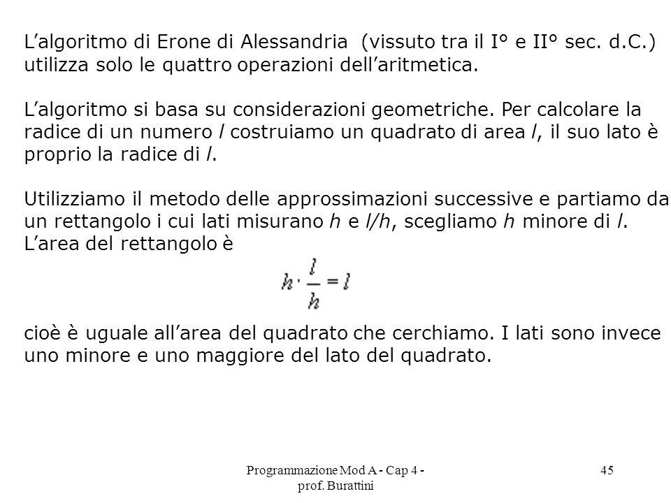 Programmazione Mod A - Cap 4 - prof. Burattini 45 Lalgoritmo di Erone di Alessandria (vissuto tra il I° e II° sec. d.C.) utilizza solo le quattro oper