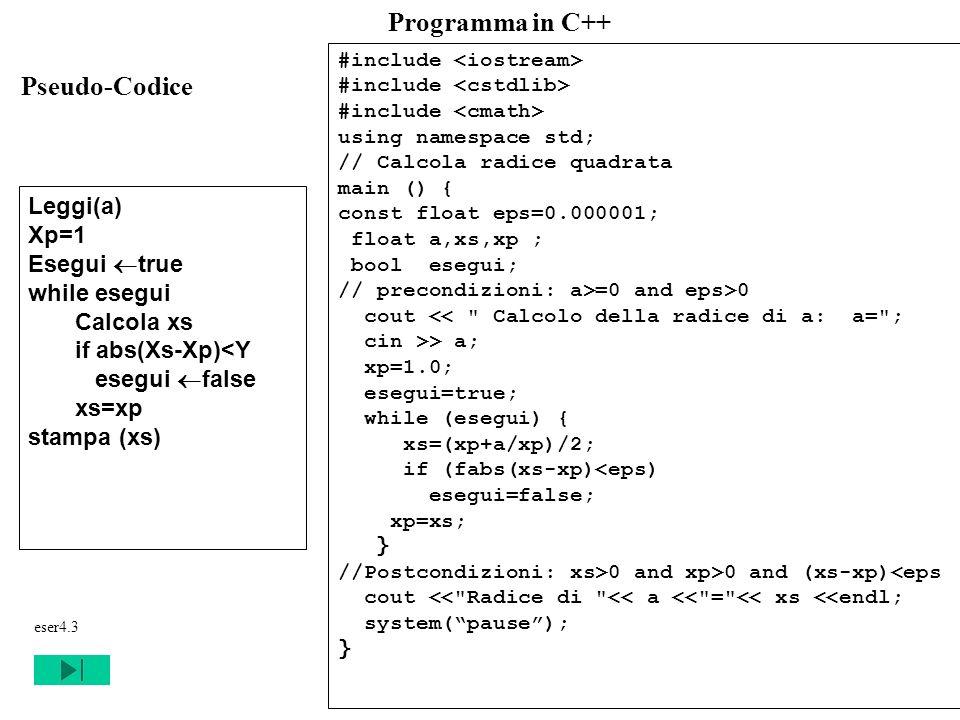 Programmazione Mod A - Cap 4 - prof. Burattini 51 Programma in C++ Pseudo-Codice #include using namespace std; // Calcola radice quadrata main () { co