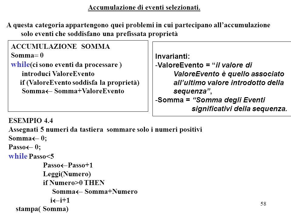 Programmazione Mod A - Cap 4 - prof. Burattini 58 Accumulazione di eventi selezionati. A questa categoria appartengono quei problemi in cui partecipan