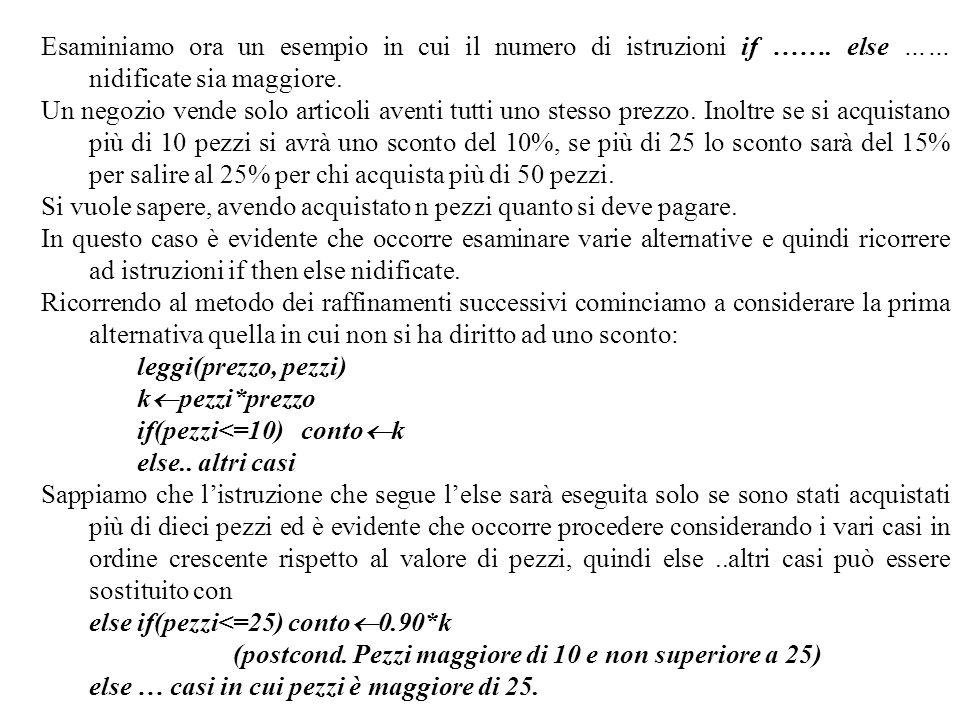 Programmazione Mod A - Cap 4 - prof. Burattini 6 Esaminiamo ora un esempio in cui il numero di istruzioni if ……. else …… nidificate sia maggiore. Un n