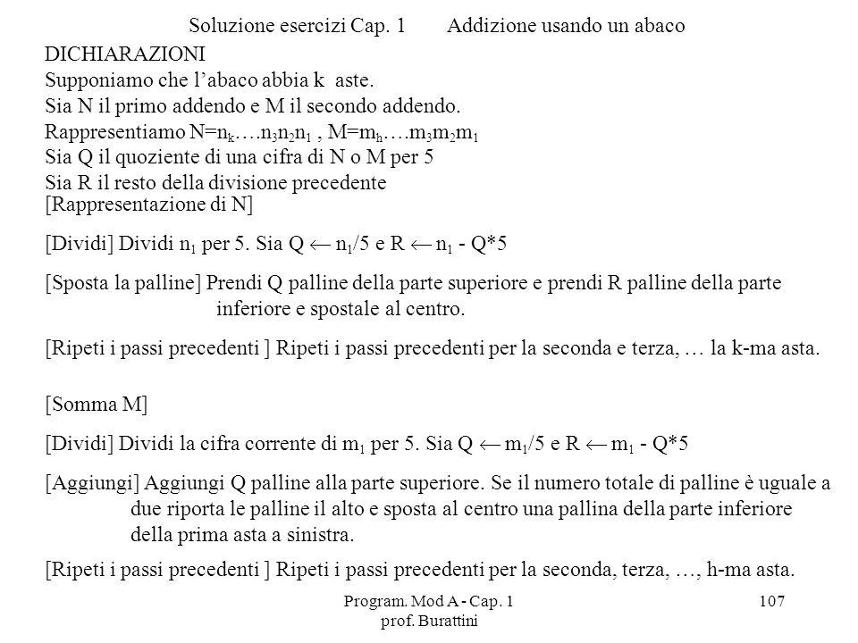 Program. Mod A - Cap. 1 prof. Burattini 107 Soluzione esercizi Cap. 1Addizione usando un abaco DICHIARAZIONI Supponiamo che labaco abbia k aste. Sia N