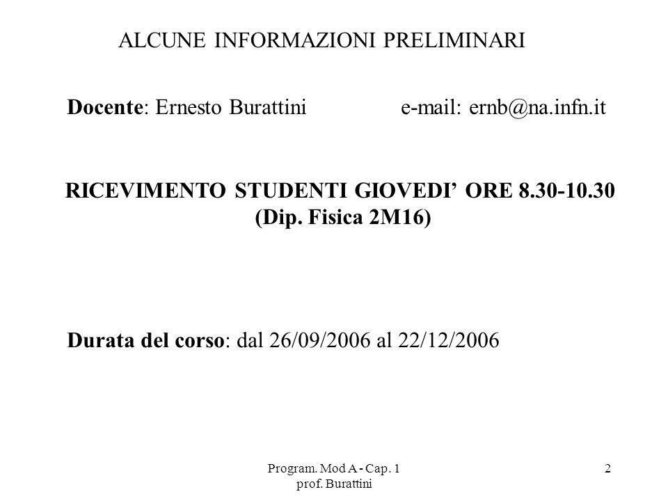 2 ALCUNE INFORMAZIONI PRELIMINARI Docente: Ernesto Burattinie-mail: ernb@na.infn.it Durata del corso: dal 26/09/2006 al 22/12/2006 RICEVIMENTO STUDENT