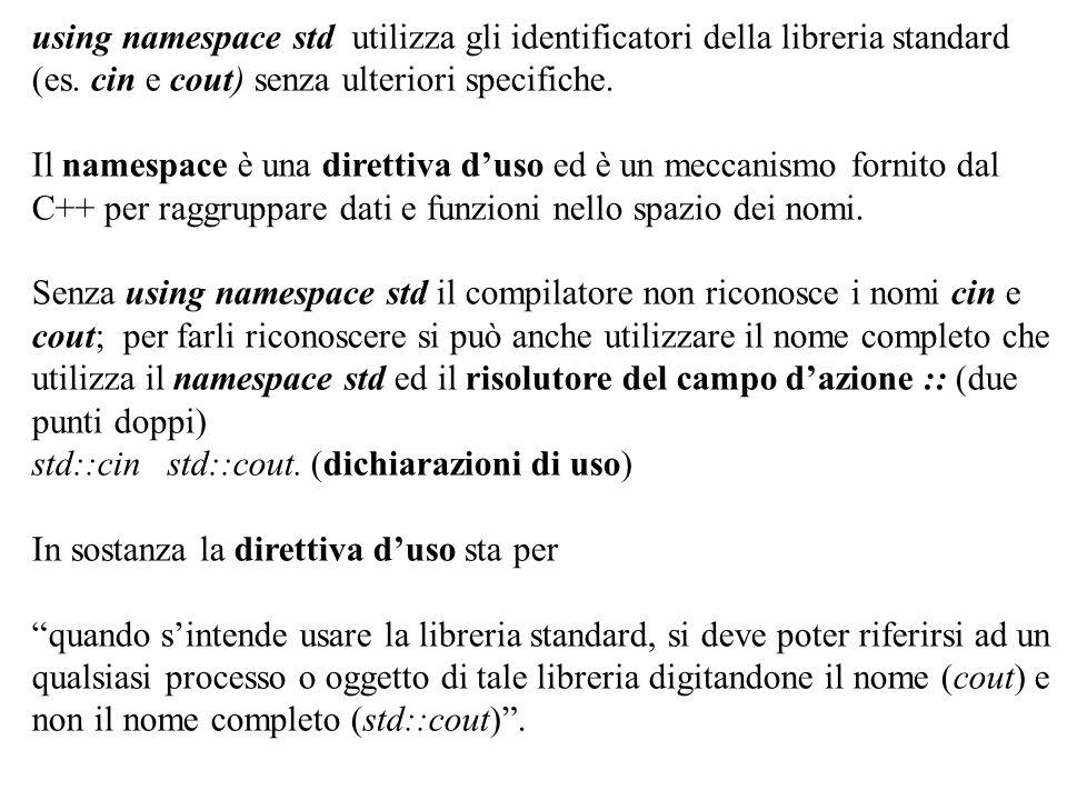 Program. Mod A - Cap. 1 prof. Burattini 47 using namespace std utilizza gli identificatori della libreria standard (es. cin e cout) senza ulteriori sp