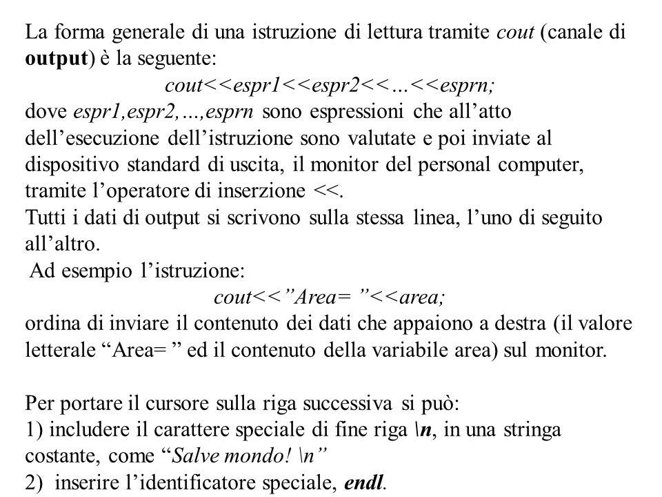 Program. Mod A - Cap. 1 prof. Burattini 75 La forma generale di una istruzione di lettura tramite cout (canale di output) è la seguente: cout<<espr1<<