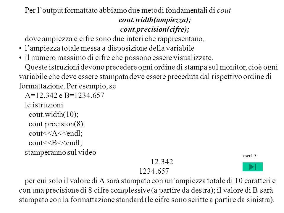 Program. Mod A - Cap. 1 prof. Burattini 80 Per loutput formattato abbiamo due metodi fondamentali di cout cout.width(ampiezza); cout.precision(cifre);