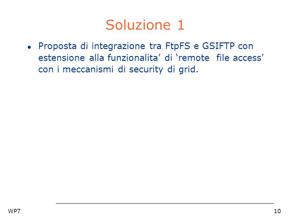 WP710 Soluzione 1 l Proposta di integrazione tra FtpFS e GSIFTP con estensione alla funzionalita di remote file access con i meccanismi di security di