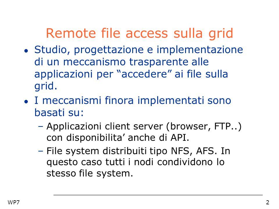 WP72 Remote file access sulla grid l Studio, progettazione e implementazione di un meccanismo trasparente alle applicazioni per accedere ai file sulla grid.