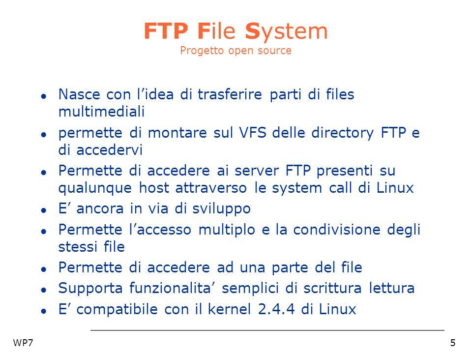 WP75 FTP File System Progetto open source l Nasce con lidea di trasferire parti di files multimediali l permette di montare sul VFS delle directory FT