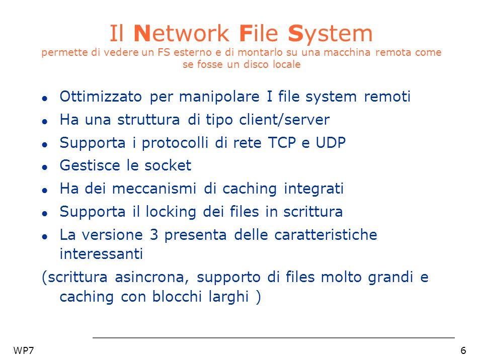 WP77 NFS la sicurezza l Possibilità di utilizzo dei meccanismi di crittografazione DES (Data Encryption Standard) l Supporto completo di Kerberos 4 l Autenticazione in stile Unix l Supporto delle Access Control List