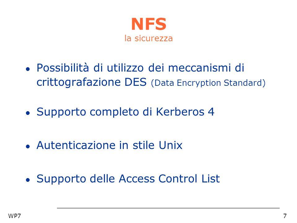 WP77 NFS la sicurezza l Possibilità di utilizzo dei meccanismi di crittografazione DES (Data Encryption Standard) l Supporto completo di Kerberos 4 l