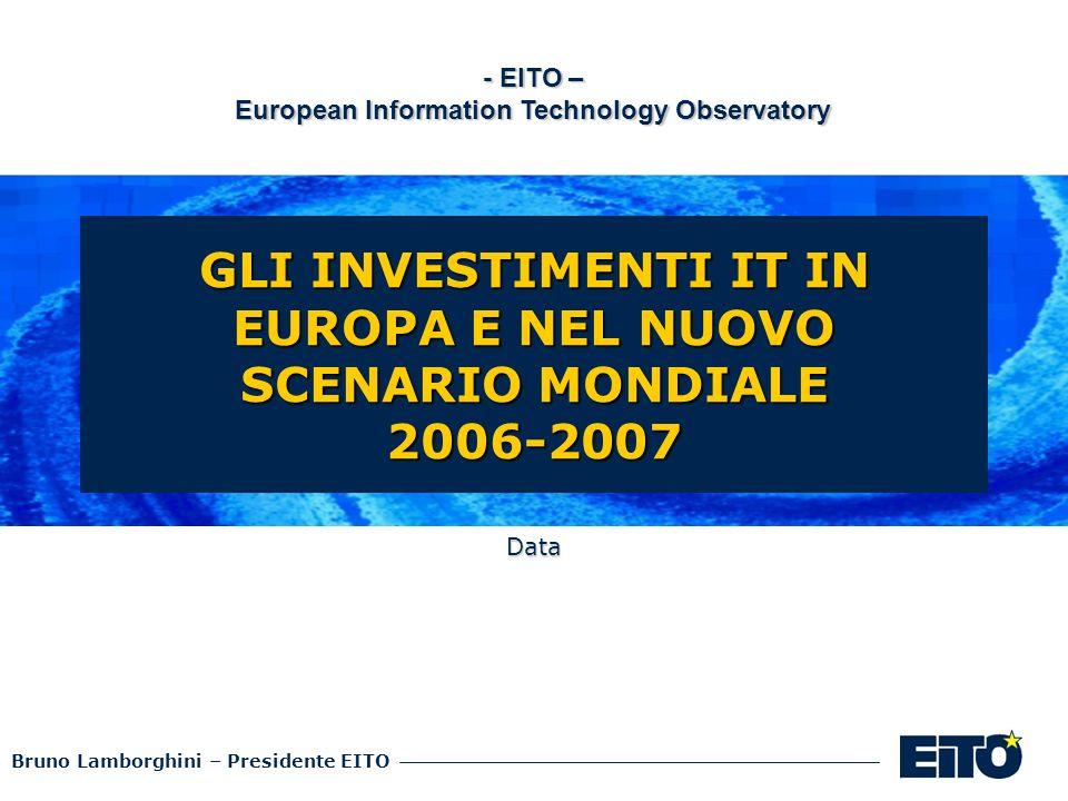 Bruno Lamborghini – Presidente EITO GLI INVESTIMENTI IT IN EUROPA E NEL NUOVO SCENARIO MONDIALE 2006-2007 - EITO – European Information Technology Obs