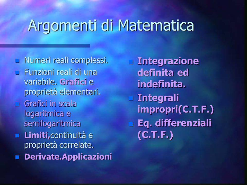 Argomenti di Matematica n Numeri reali complessi.n Funzioni reali di una variabile.