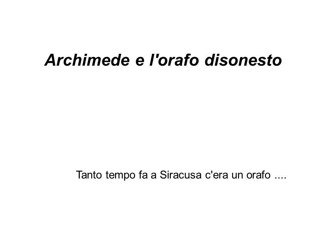 Tanto tempo fa a Siracusa c era un orafo.... Archimede e l orafo disonesto