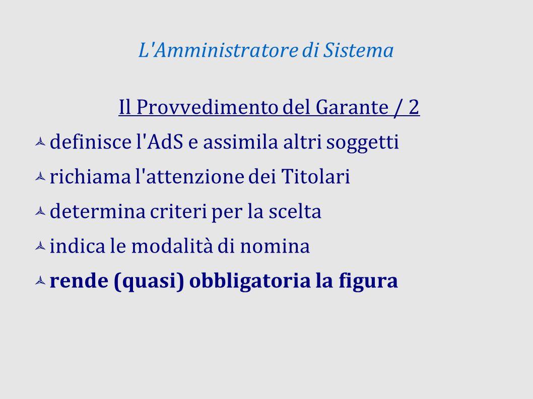 L'Amministratore di Sistema Il Provvedimento del Garante / 2 definisce l'AdS e assimila altri soggetti richiama l'attenzione dei Titolari determina cr