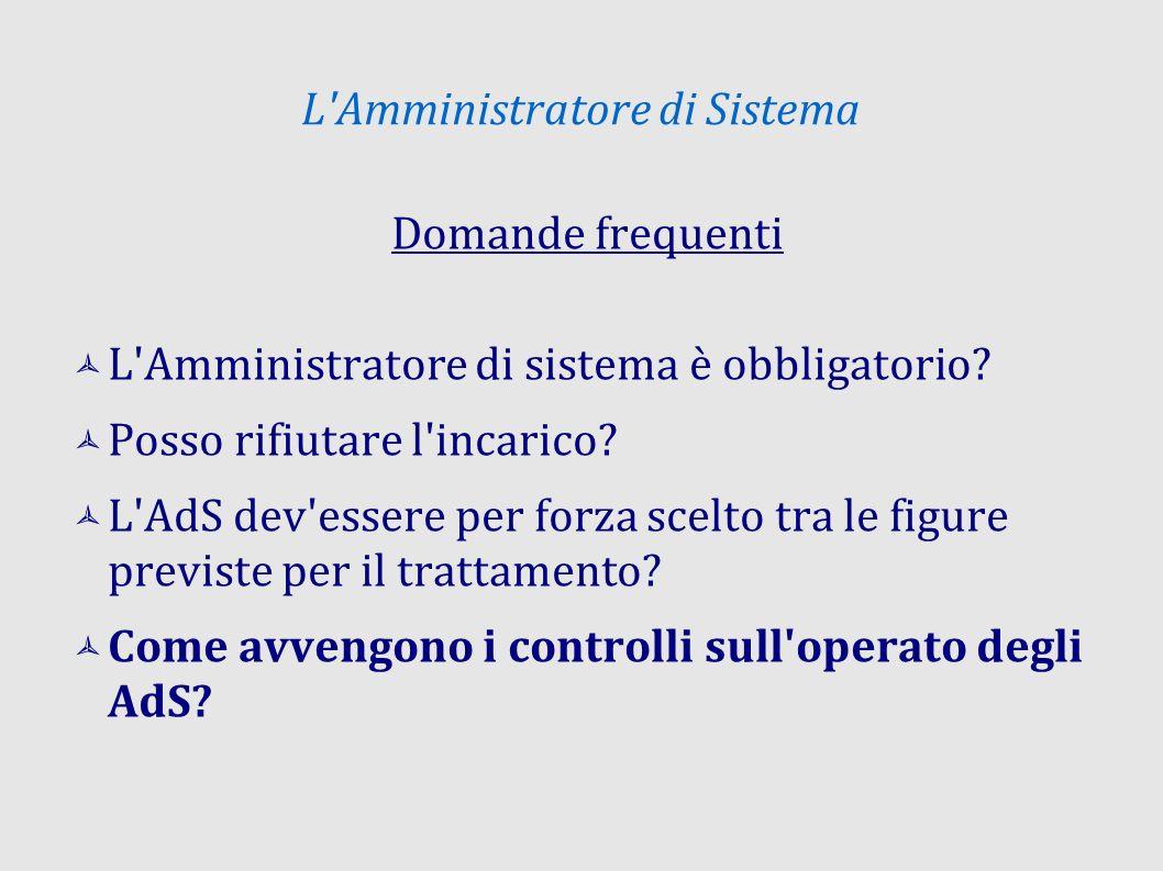 L Amministratore di Sistema Domande frequenti L Amministratore di sistema è obbligatorio.