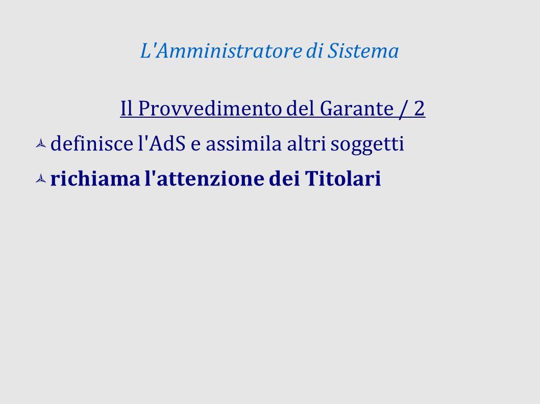 L Amministratore di Sistema Il Provvedimento del Garante / 2 definisce l AdS e assimila altri soggetti richiama l attenzione dei Titolari