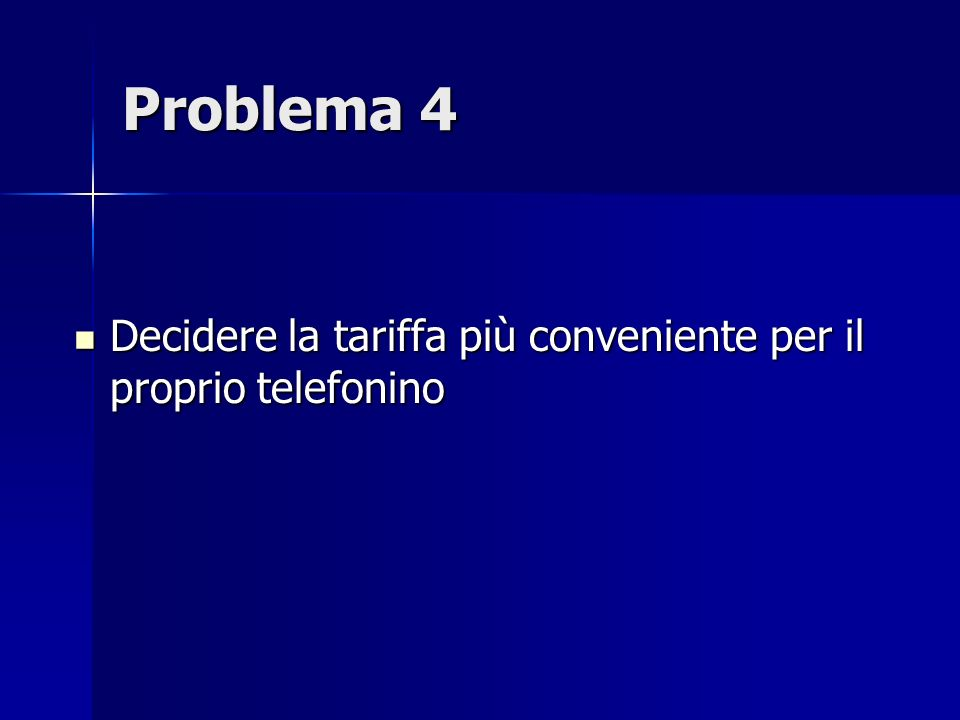 Problema 4 Decidere la tariffa più conveniente per il proprio telefonino Decidere la tariffa più conveniente per il proprio telefonino