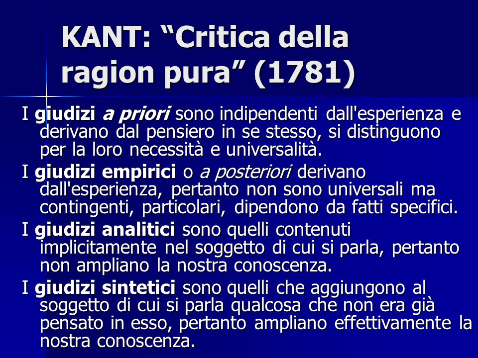 KANT: Critica della ragion pura (1781) I giudizi a priori sono indipendenti dall'esperienza e derivano dal pensiero in se stesso, si distinguono per l