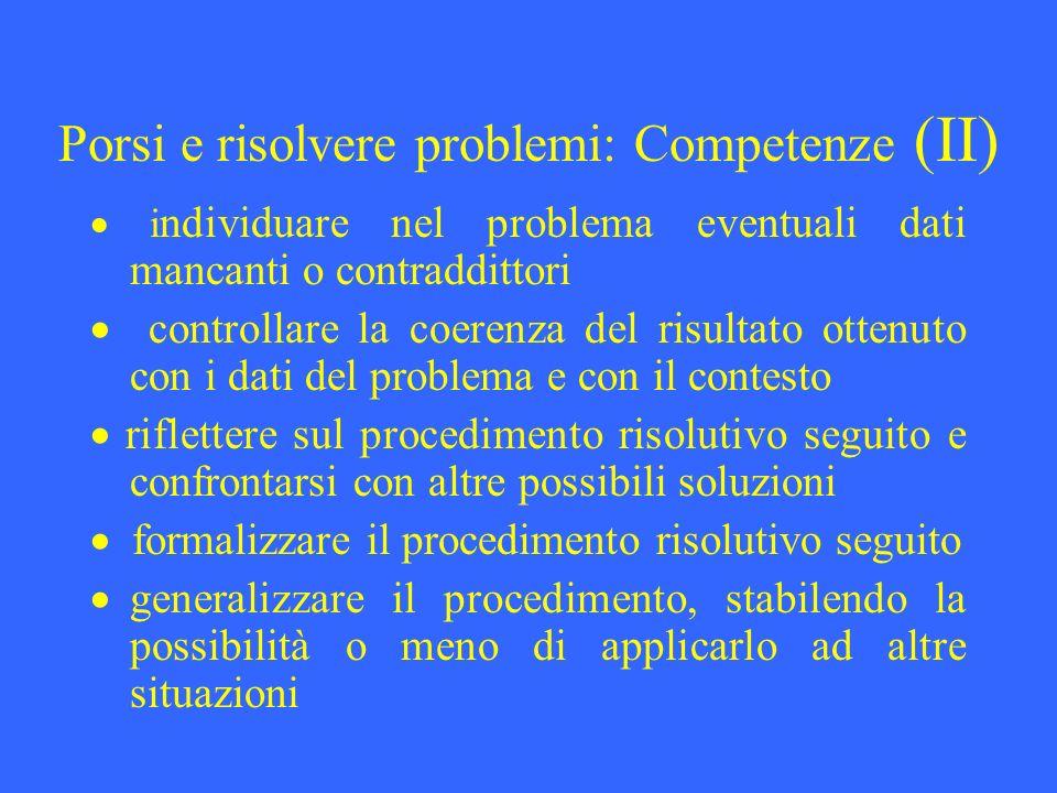 Porsi e risolvere problemi: Competenze (II) i ndividuare nel problema eventuali dati mancanti o contraddittori controllare la coerenza del risultato o
