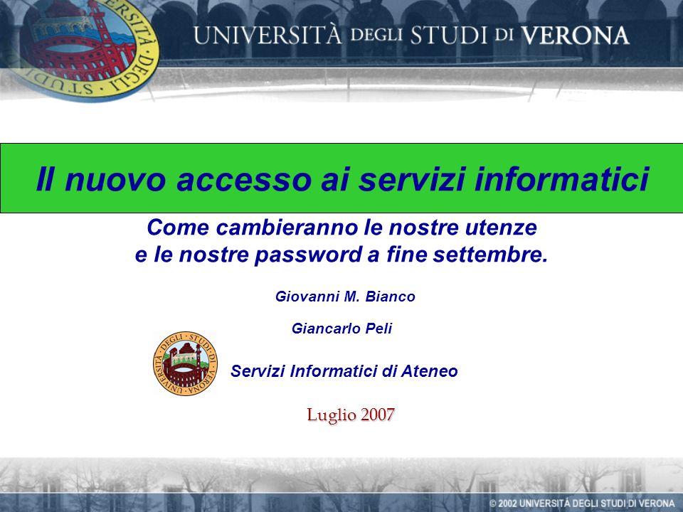 Luglio 2007 Il nuovo accesso ai servizi informatici Come cambieranno le nostre utenze e le nostre password a fine settembre.