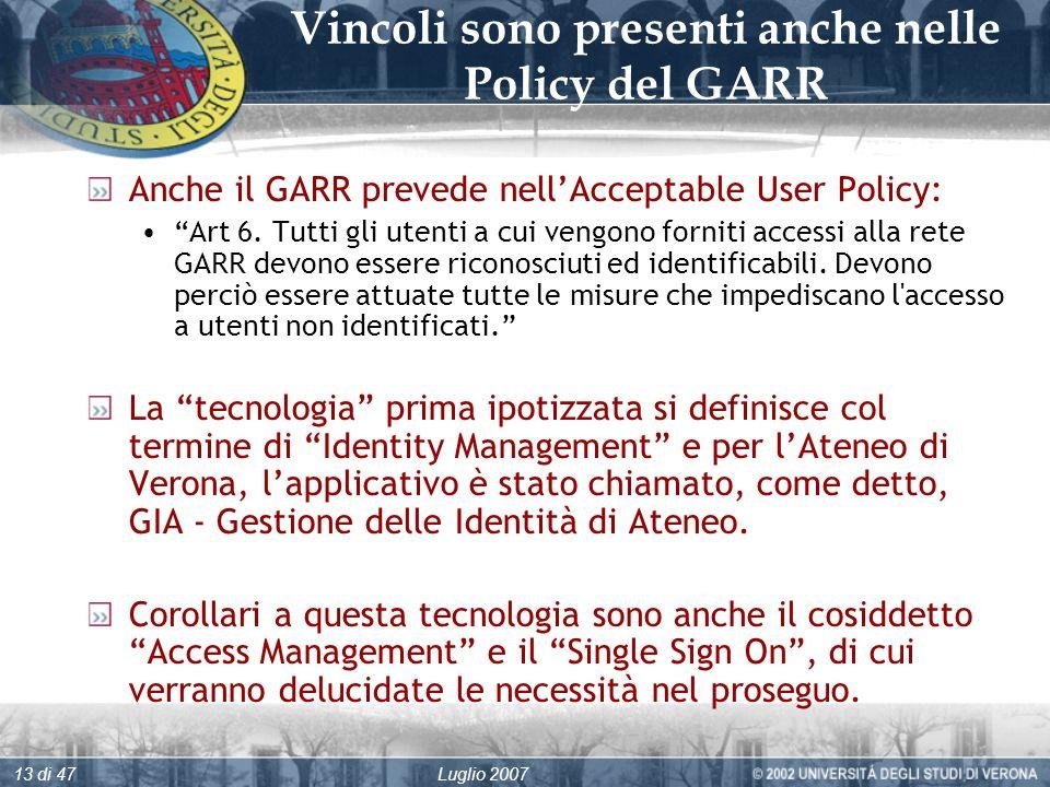 Luglio 200713 di 47 Vincoli sono presenti anche nelle Policy del GARR Anche il GARR prevede nellAcceptable User Policy: Art 6.