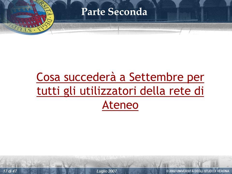 Luglio 200717 di 47 Parte Seconda Cosa succederà a Settembre per tutti gli utilizzatori della rete di Ateneo