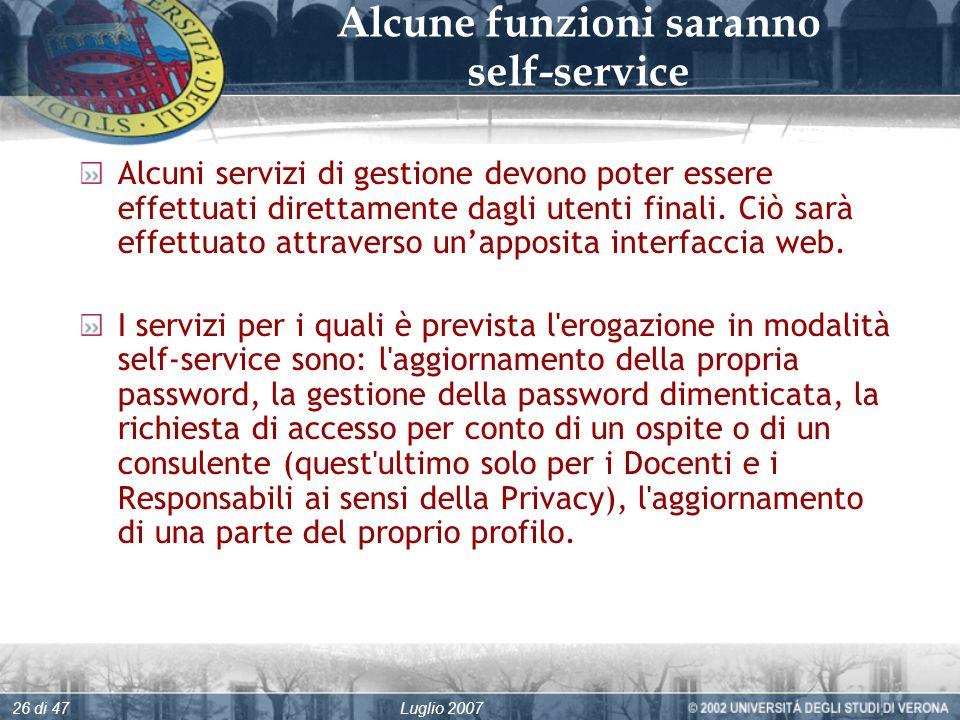 Luglio 200726 di 47 Alcune funzioni saranno self-service Alcuni servizi di gestione devono poter essere effettuati direttamente dagli utenti finali.